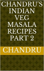 Chandru's Indian Veg Masala Recipes Part 2 ebook by Chandru