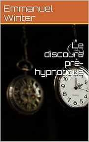 Pretalk - Le discours pré-hypnotique - L'hypnose avant l'hypnose ebook by Emmanuel Winter