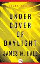 Under Cover of Daylight ebook by James W. Hall