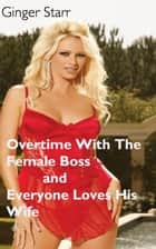 Overtime With The Female Boss and Everyone Loves His Wife ebook by Ginger Starr