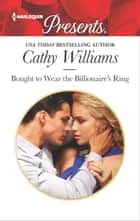 Bought to Wear the Billionaire's Ring - An Emotional and Sensual Romance 電子書籍 by Cathy Williams