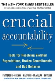 Crucial Accountability: Tools for Resolving Violated Expectations, Broken Commitments, and Bad Behavior, Second Edition ( Paperback) ebook by Kerry Patterson, Joseph Grenny, Ron McMillan, Al Switzler, David Maxfield