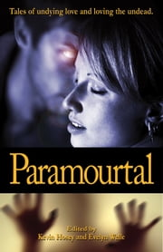 Paramourtal: Tales of Undying Love and Loving The Undead ebook by Kevin Hosey