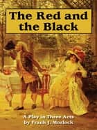 The Red and the Black: A Play in Three Acts Based on the Novel by Stendhal ebook by Frank J. Morlock, Stendhal