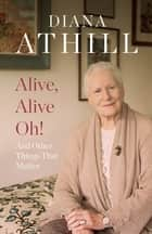 Alive, Alive Oh! ebook by Diana Athill