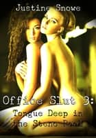 Office Slut 3: Tongue Deep in the Steno Pool ebook by Justine Snowe