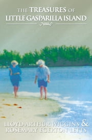 The Treasures of Little Gasparilla Island ebook by Lloyd Arthur Wiggins; Rosemary Eger