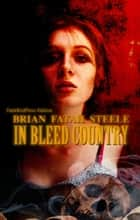 In Bleed Country ebook by Brian Fatah Steele