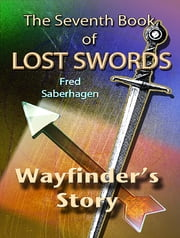 The Seventh Book Of Lost Swords - Wayfinder's Story ebook by Fred Saberhagen