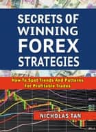Secrets of Winning Forex Strategies - How to Spot Trends and Profitable Trades ebook by Nicholas Tan