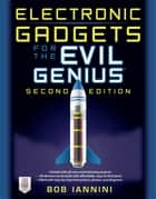 Electronic Gadgets for the Evil Genius, 2E : 35 New Do-It-Yourself Projects - 35 New Do-It-Yourself Projects ebook by Robert Iannini