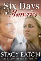 Six Days of Memories ebook by Stacy Eaton