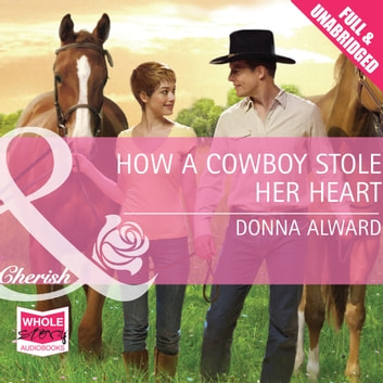How A Cowboy Stole Her Heart audiobook by Donna Alward