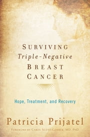 Surviving Triple-Negative Breast Cancer: Hope, Treatment, and Recovery ebook by Patricia Prijatel,Carol Scott-Conner