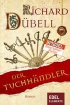Der Tuchhändler ebook by Richard Dübell