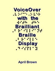 VoiceOver With the Brailliant Braille Display ebook by April Brown