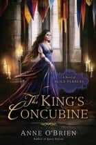 The King's Concubine - A Novel of Alice Perrers ebook by Anne O'Brien