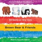 Brown Bear & Friends - All Four Brown Bear Books on One Audio CD; Includes Bonus Spanish Language Versions audiobook by Eric Carle, Bill Martin Jr.