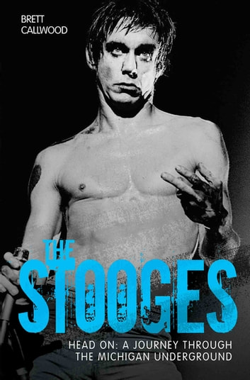 The Stooges - Head On: A Journey Through the Michigan Underworld ebook by Brett Callwood