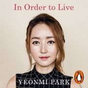 In Order To Live - A North Korean Girl's Journey to Freedom audiobook by Yeonmi Park