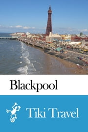 Blackpool (England) Travel Guide - Tiki Travel ebook by Tiki Travel