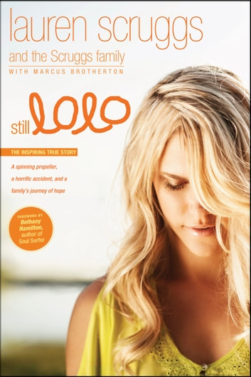 Still LoLo: A Spinning Propeller, a Horrific Accident, and a Family's Journey of Hope - A Spinning Propeller, a Horrific Accident, and a Family's Journey of Hope ebook by Lauren Scruggs,Scruggs Family