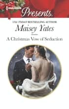 A Christmas Vow of Seduction ebook by Maisey Yates
