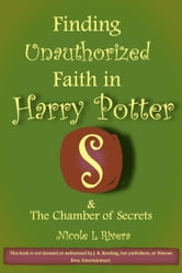 Finding Unauthorized Faith in Harry Potter & The Chamber of Secrets ebook by Nicole L Rivera