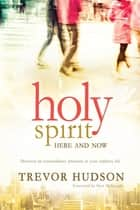 Holy Spirit, here and now ebook by Trevor Hudson