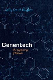 Genentech - The Beginnings of Biotech ebook by Sally Smith Hughes