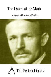The Desire of the Moth ebook by Eugene Manlove Rhodes