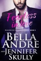 Fearless In Love: The Maverick Billionaires, Book 3 ebook by Bella Andre, Jennifer Skully