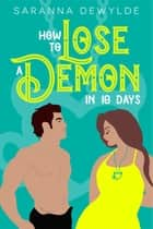 How to Lose a Demon in 10 Days ebook by Saranna DeWylde