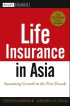 Life Insurance in Asia - Sustaining Growth in the Next Decade ebook by Stephan Binder, Joseph Luc Ngai