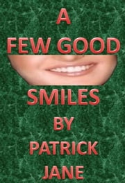 A Few Good Smiles ebook by Patrick Jane