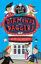 Marsh Road Mysteries: Diamonds and Daggers ebook by Elen Caldecott