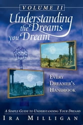 Understanding the Dreams you Dream Vol. 2: Every Dreamer's Handbook ebook by Ira Milligan