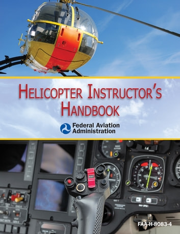 Helicopter Instructor's Handbook ebook by Federal Aviation Administration