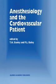 Anesthesiology and the Cardiovascular Patient - Papers presented at the 41st Annual Postgraduate Course in Anesthesiology, February 1996 ebook by T.H. Stanley,P.L. Bailey