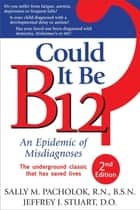 Could It Be B12? - An Epidemic of Misdiagnoses ebook by Sally M. Pacholok, Jeffrey J. Stuart
