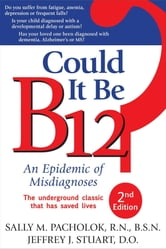 Could It Be B12? - An Epidemic of Misdiagnoses ebook by Sally M. Pacholok,Jeffrey J. Stuart