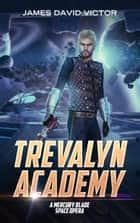 Trevalyn Academy: A Mercury Blade Space Opera ebook by James David Victor