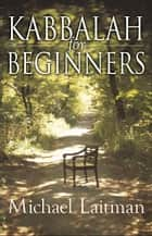 Kabbalah for Beginners ebook by Rav Michael Laitman