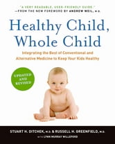 Healthy Child, Whole Child - Integrating the Best of Conventional and Alternative Medicine to Keep Your Kids Healthy ebook by Stuart H. Ditchek, M.D.,Russell H. Greenfield, M.D.