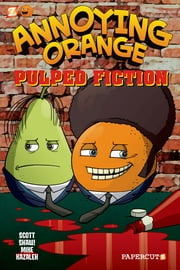 Annoying Orange #3: Pulped Fiction ebook by Scott Shaw!,Mike Kazaleh
