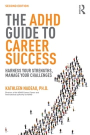 The ADHD Guide to Career Success - Harness your Strengths, Manage your Challenges ebook by Kathleen G Nadeau