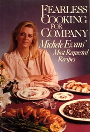 Fearless Cooking for Company - Michele Evans' Most Requested Recipes ebook by M. Evans