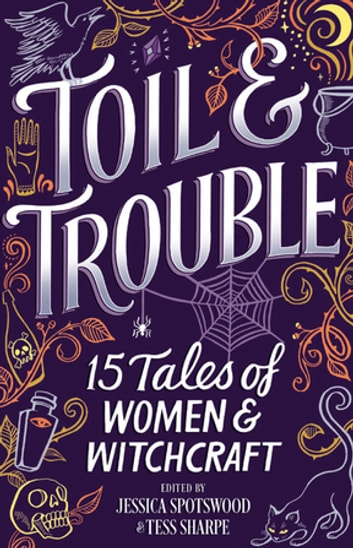 Toil & Trouble - 15 Tales Of Women & Witchcraft ebook by Jessica Spotswood