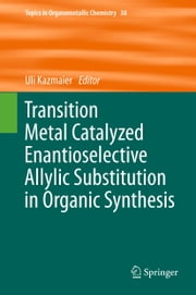 Transition Metal Catalyzed Enantioselective Allylic Substitution in Organic Synthesis 電子書籍 by Uli Kazmaier