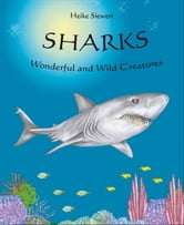Sharks - Wonderful and Wild Creatures ebook by Heike Siewert